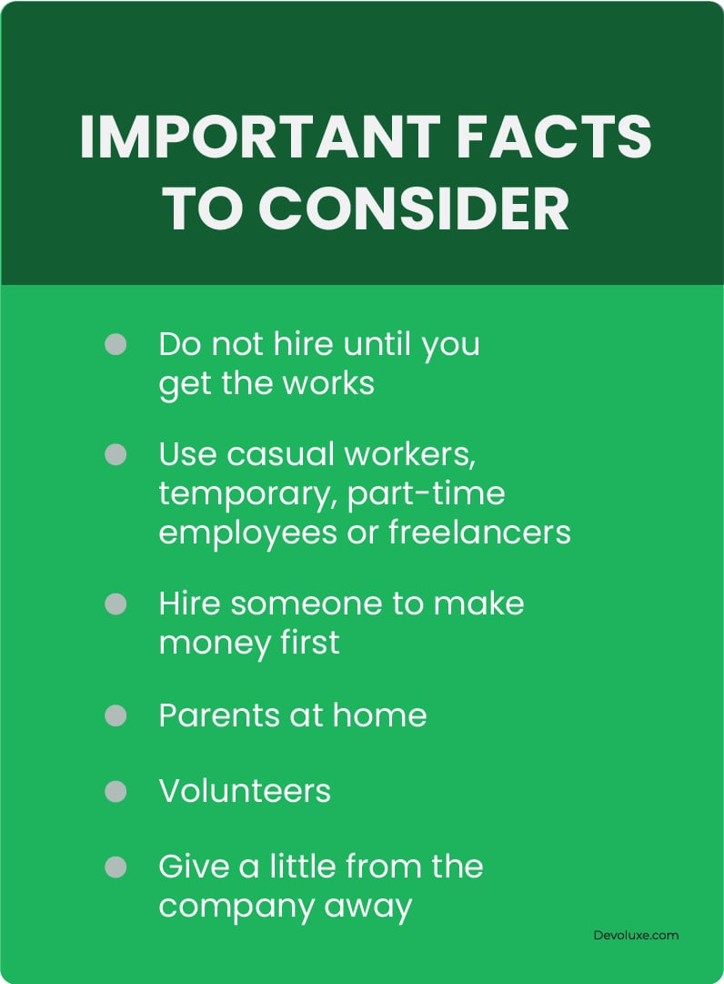 Important facts to consider Do not hire until you get the works Use casual workers, temporary, part Hire someone to make money first Parents at home Volunteers Give a little from the company away infographic